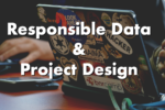 responsible data and project design